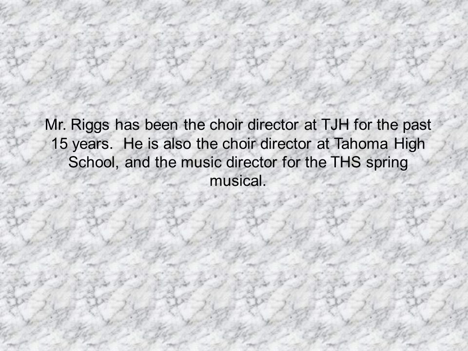 Mr. Riggs has been the choir director at TJH for the past 15 years