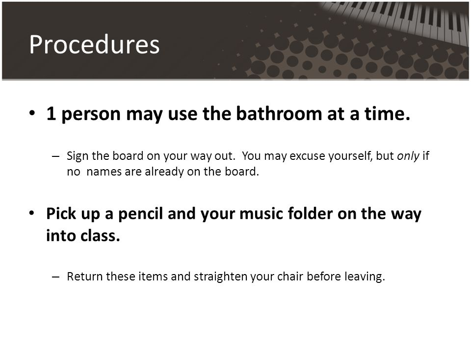 Procedures 1 person may use the bathroom at a time.