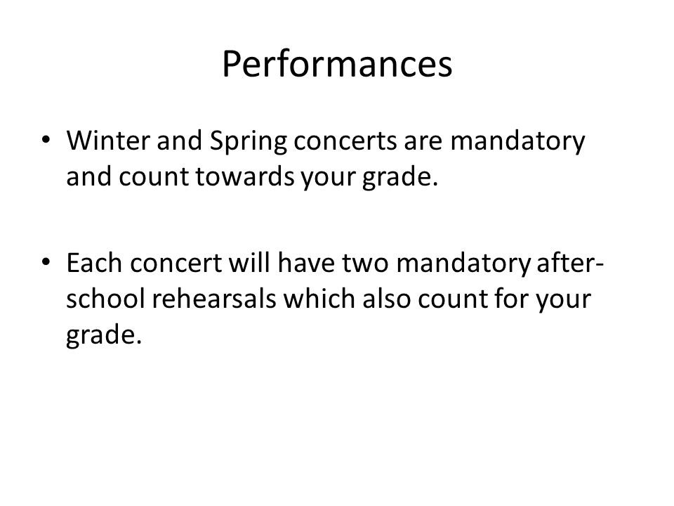 Performances Winter and Spring concerts are mandatory and count towards your grade.