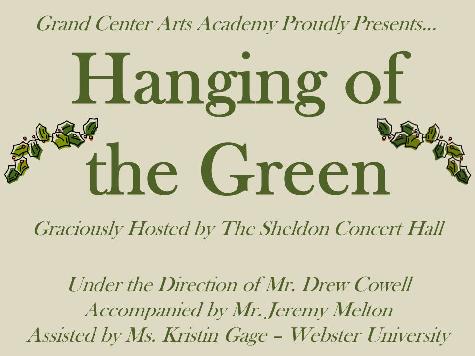 Hanging of the Green Grand Center Arts Academy Proudly Presents…