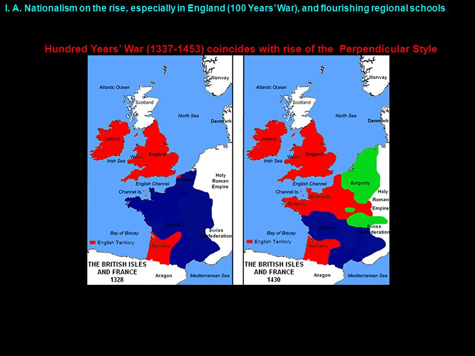 I. A. Nationalism on the rise, especially in England (100 Years' War), and flourishing regional schools