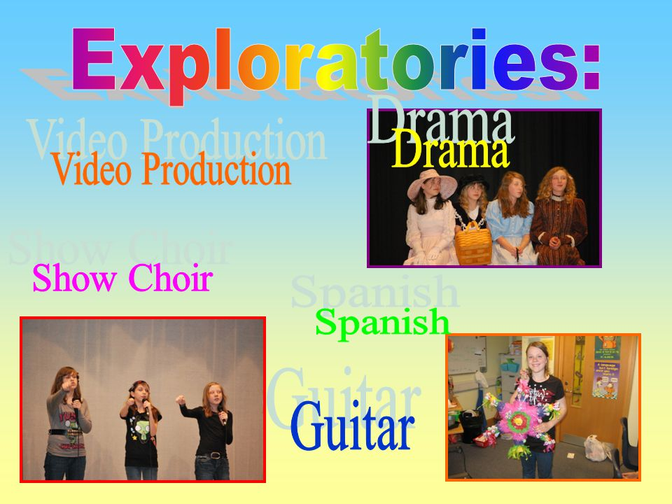Exploratories: Drama Video Production Show Choir Spanish Guitar