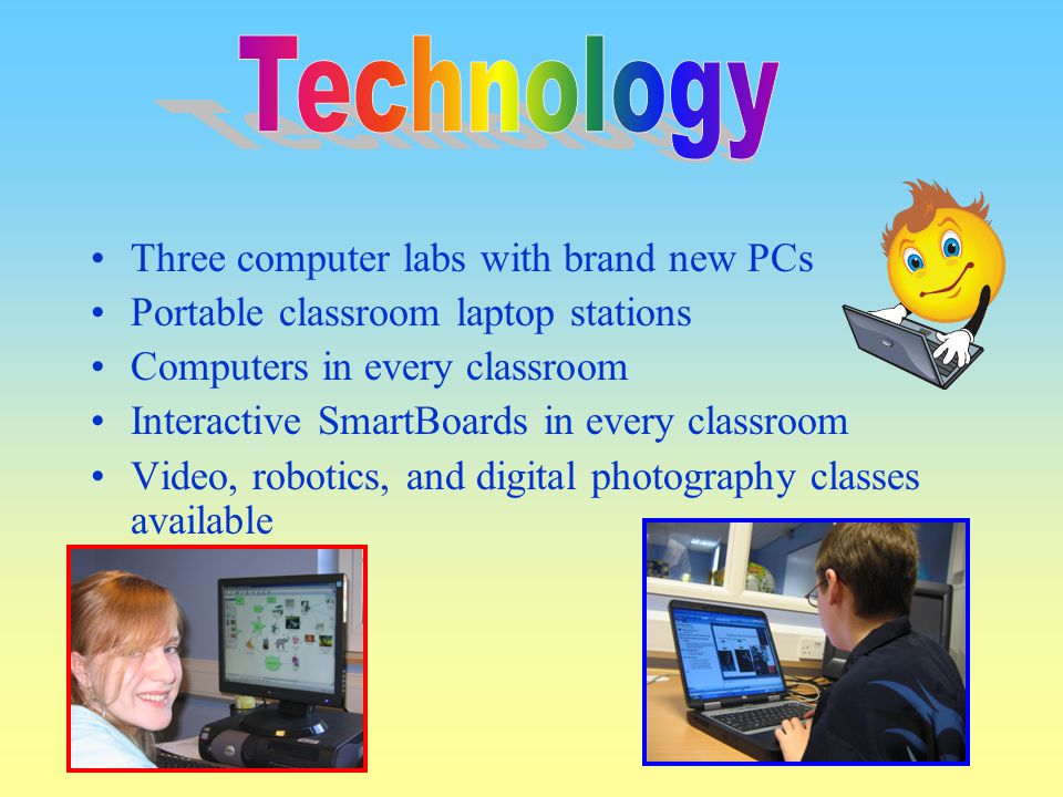Technology Three computer labs with brand new PCs