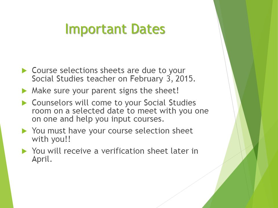 Important Dates Course selections sheets are due to your Social Studies teacher on February 3, 2015.