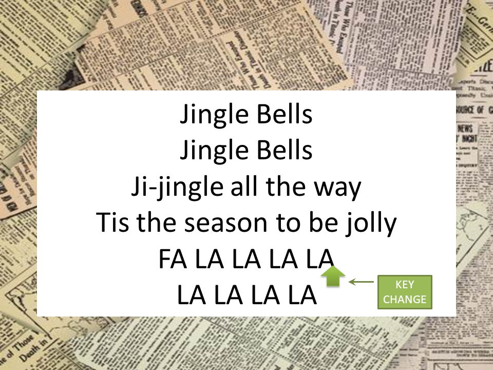 Jingle Bells Jingle Bells Ji-jingle all the way Tis the season to be jolly FA LA LA LA LA LA LA LA LA