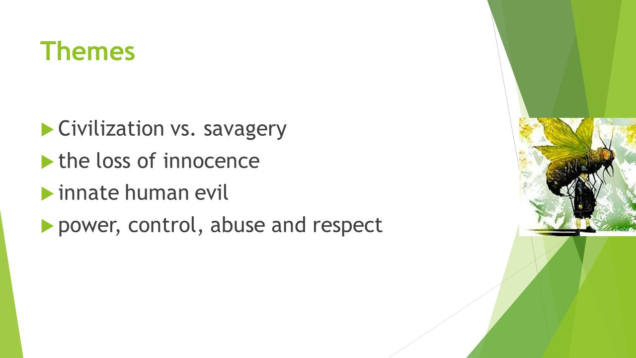 Themes Civilization vs. savagery the loss of innocence
