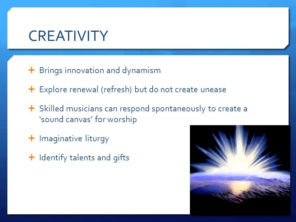 CREATIVITY Brings innovation and dynamism