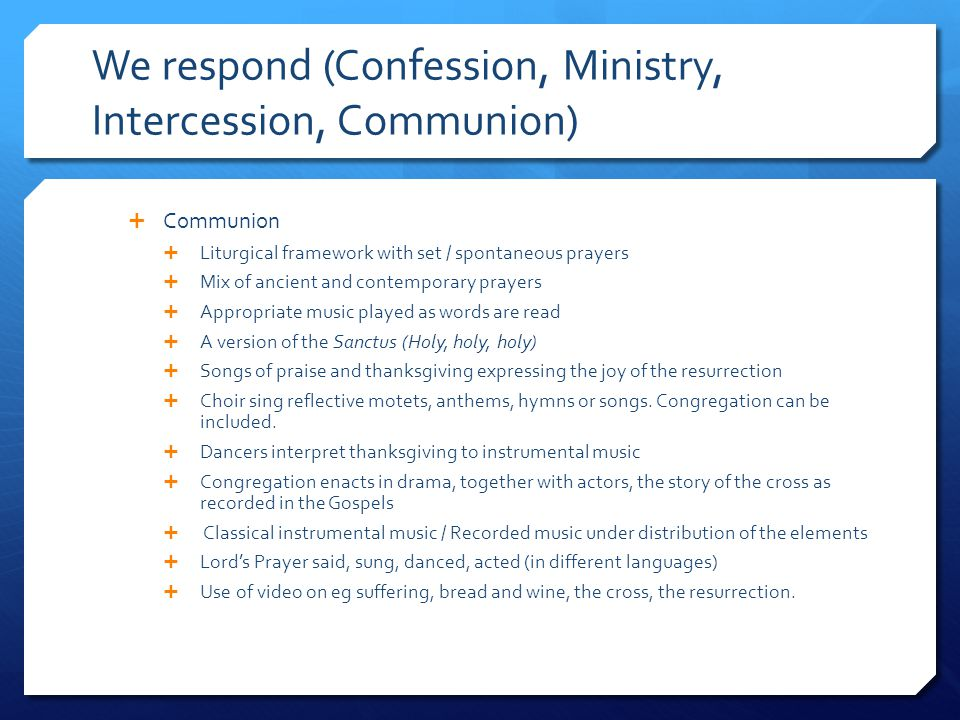 We respond (Confession, Ministry, Intercession, Communion)