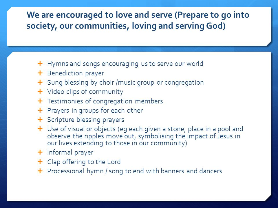 We are encouraged to love and serve (Prepare to go into society, our communities, loving and serving God)