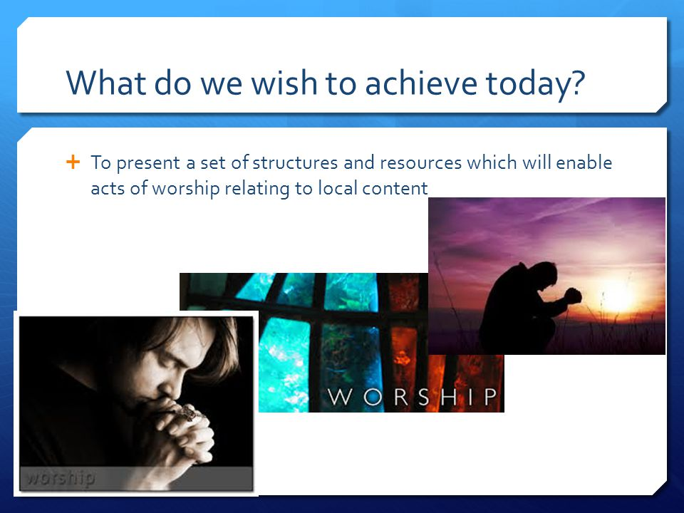 What do we wish to achieve today