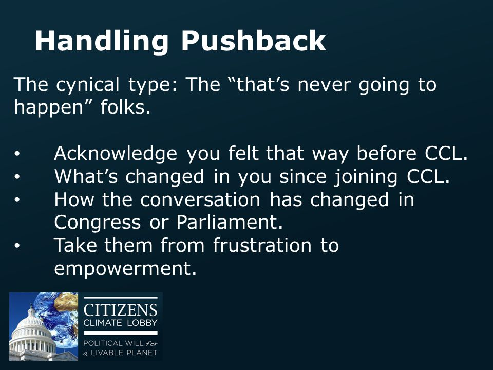 Handling Pushback The cynical type: The that's never going to happen folks. Acknowledge you felt that way before CCL.