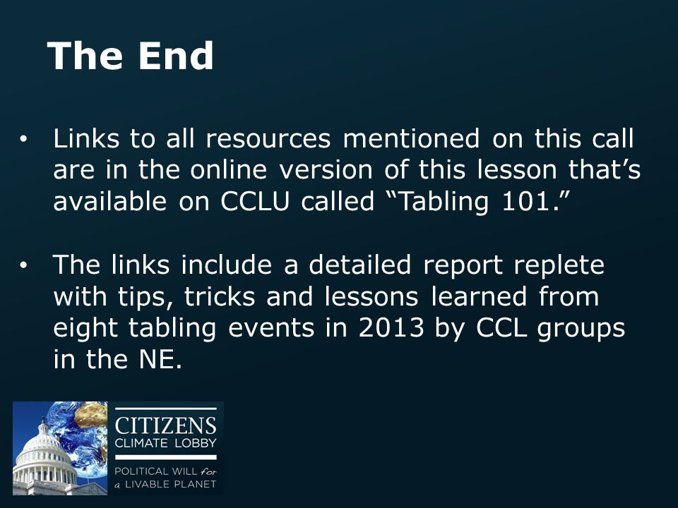 The End Links to all resources mentioned on this call are in the online version of this lesson that's available on CCLU called Tabling 101.