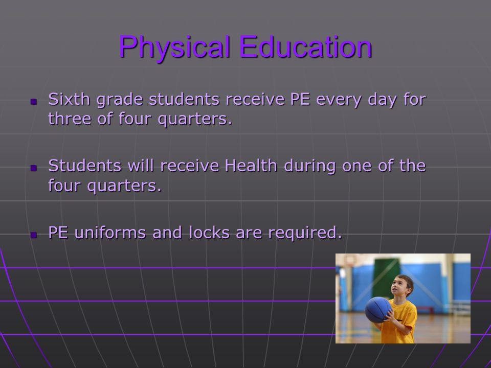 Physical Education Sixth grade students receive PE every day for three of four quarters.