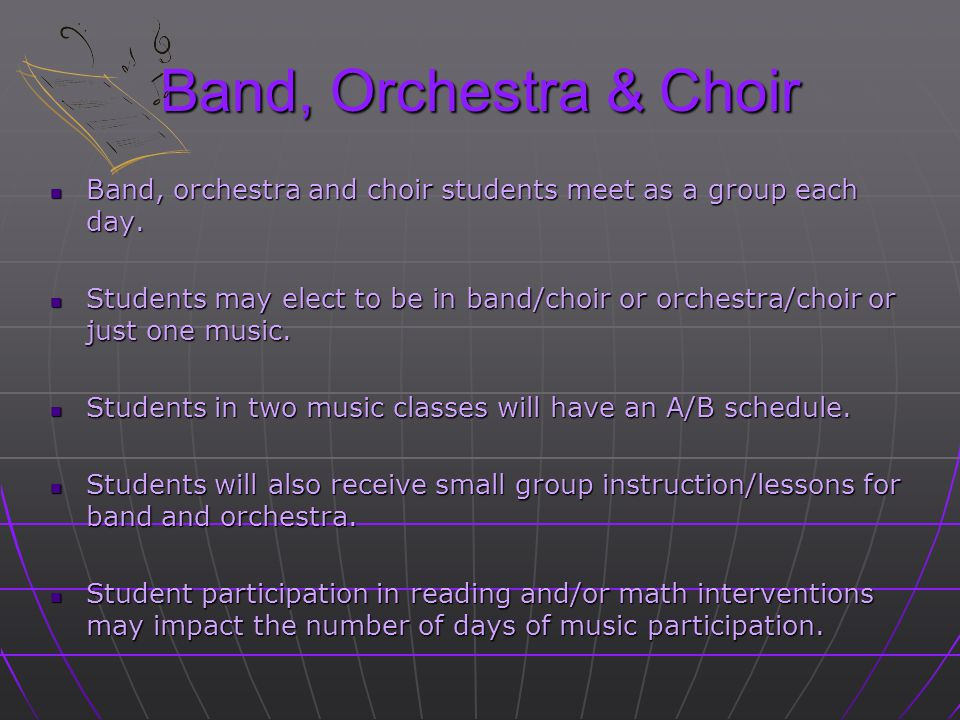Band, Orchestra & Choir Band, orchestra and choir students meet as a group each day.