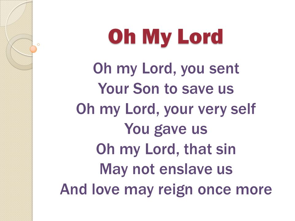 Oh My Lord Oh my Lord, you sent Your Son to save us