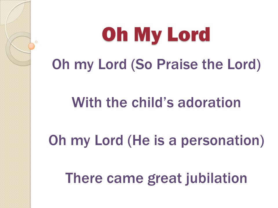 Oh My Lord Oh my Lord (So Praise the Lord) With the child's adoration