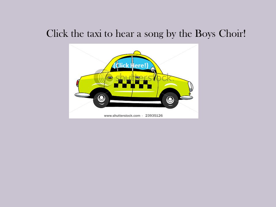 Click the taxi to hear a song by the Boys Choir!