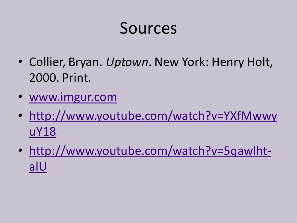 Sources Collier, Bryan. Uptown. New York: Henry Holt, 2000. Print.