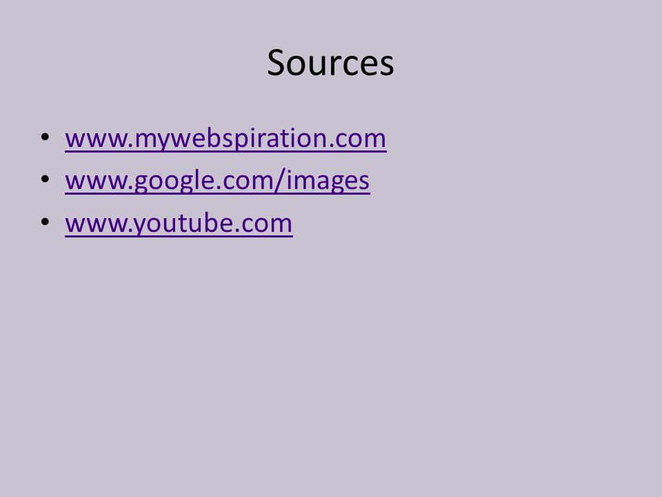 Sources www.mywebspiration.com www.google.com/images www.youtube.com