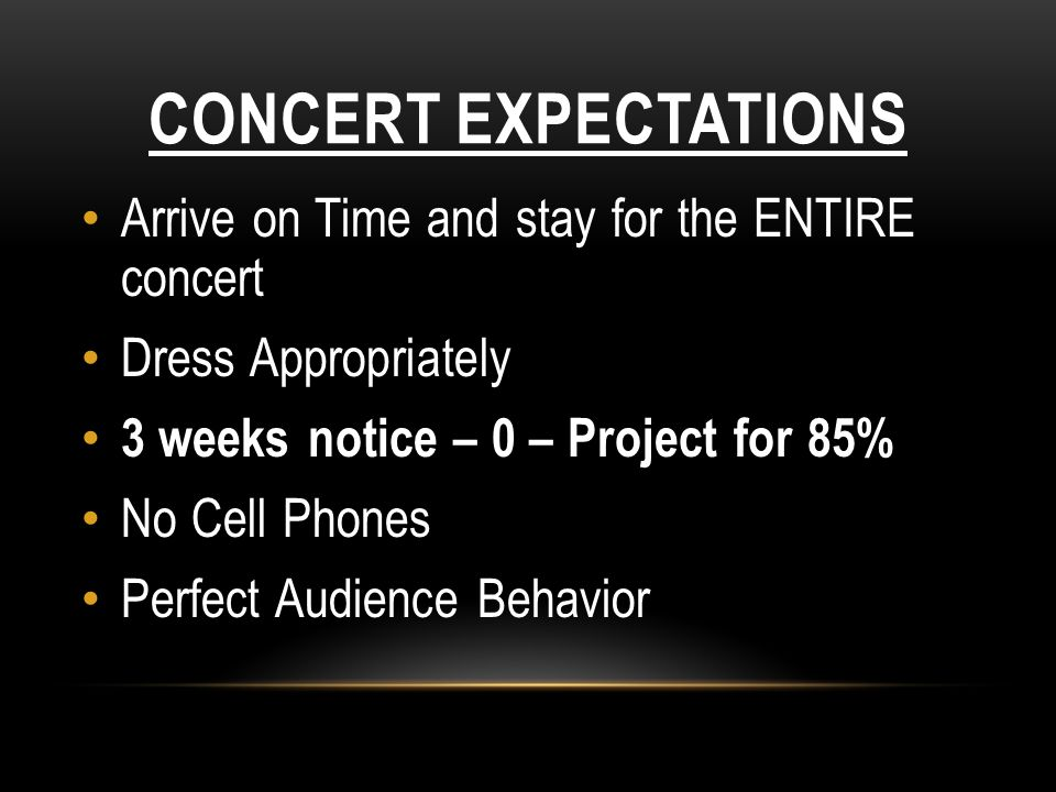 Concert Expectations Arrive on Time and stay for the ENTIRE concert