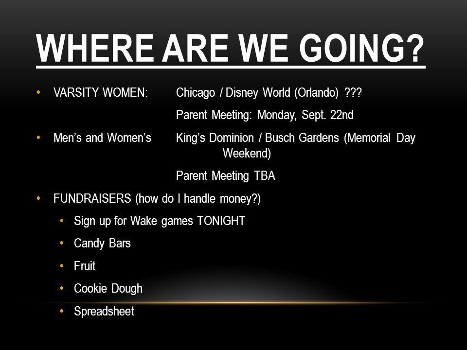 Where are we going VARSITY WOMEN: Chicago / Disney World (Orlando) Parent Meeting: Monday, Sept. 22nd.