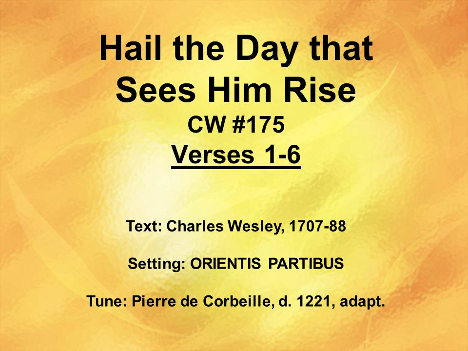 Hail the Day that Sees Him Rise CW #175 Verses 1-6