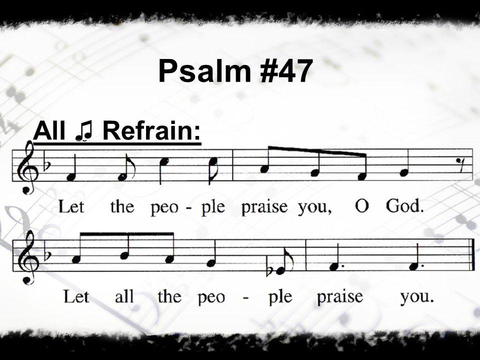 Psalm #47 All ♫ Refrain: