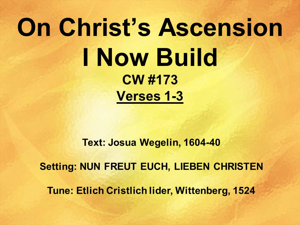On Christ's Ascension I Now Build CW #173 Verses 1-3