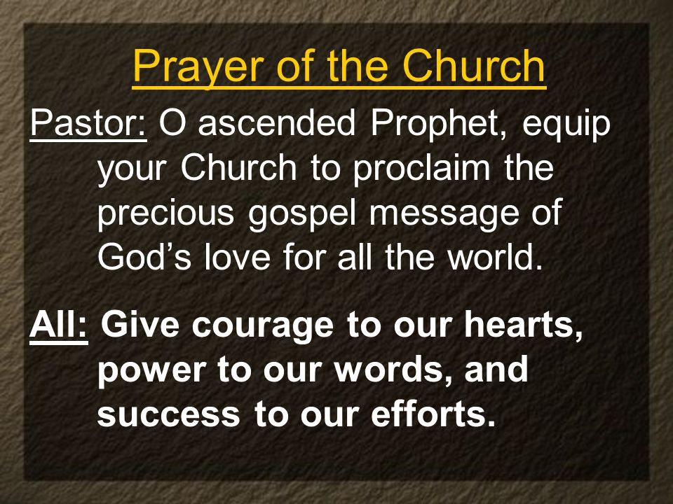 Prayer of the Church Pastor: O ascended Prophet, equip your Church to proclaim the precious gospel message of God's love for all the world.