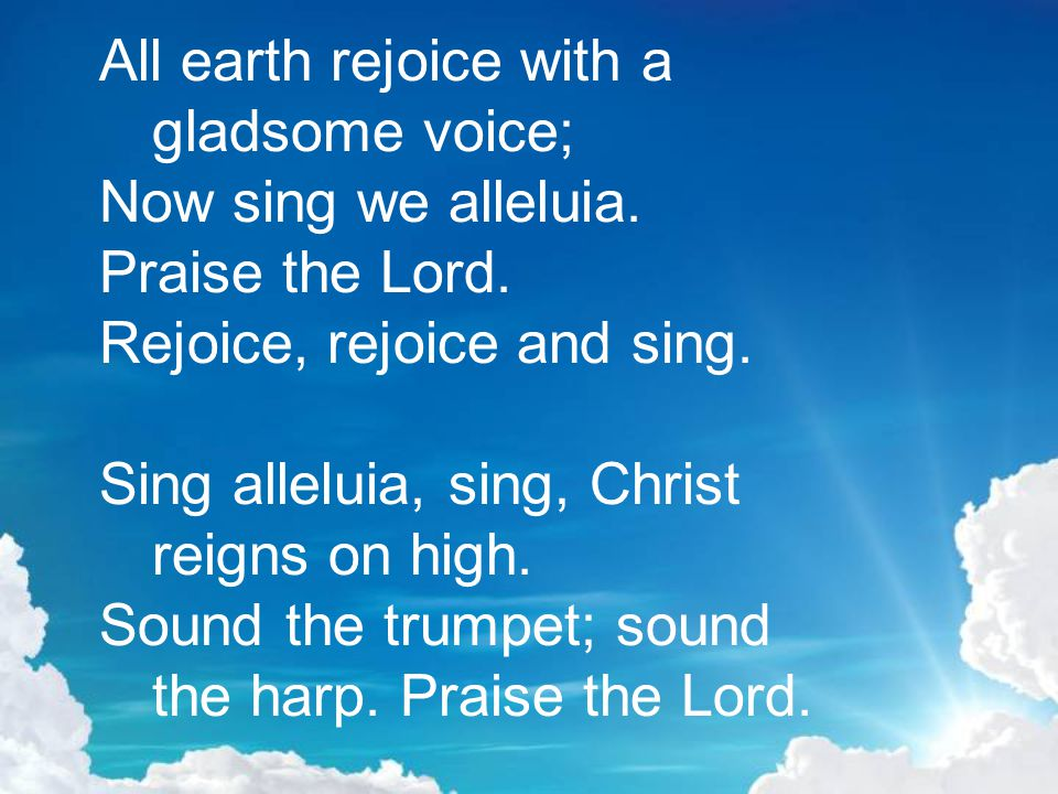 All earth rejoice with a gladsome voice;