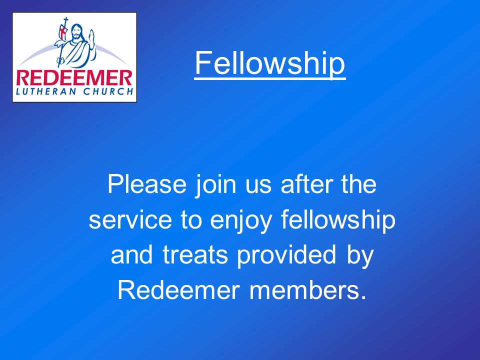 Fellowship Please join us after the service to enjoy fellowship