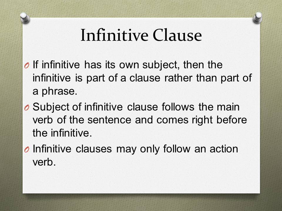 Infinitive Clause If infinitive has its own subject, then the infinitive is part of a clause rather than part of a phrase.