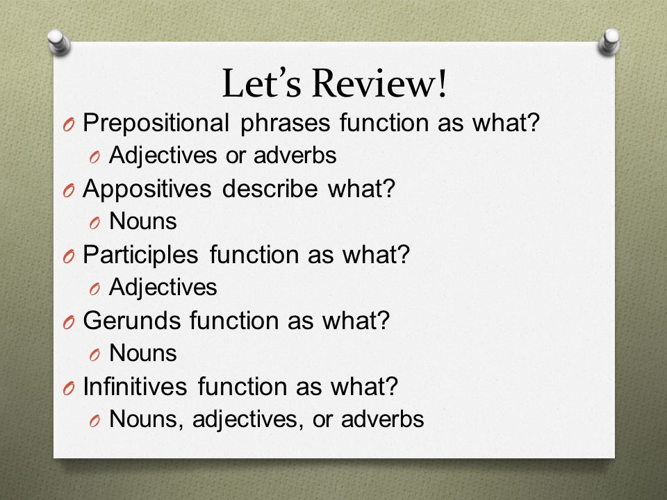 Let's Review! Prepositional phrases function as what