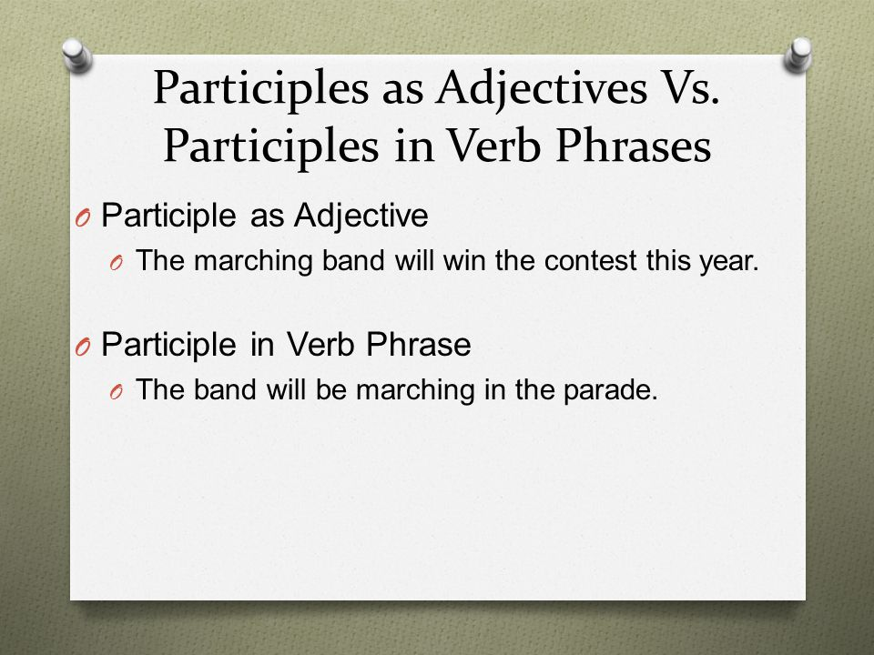 Participles as Adjectives Vs. Participles in Verb Phrases