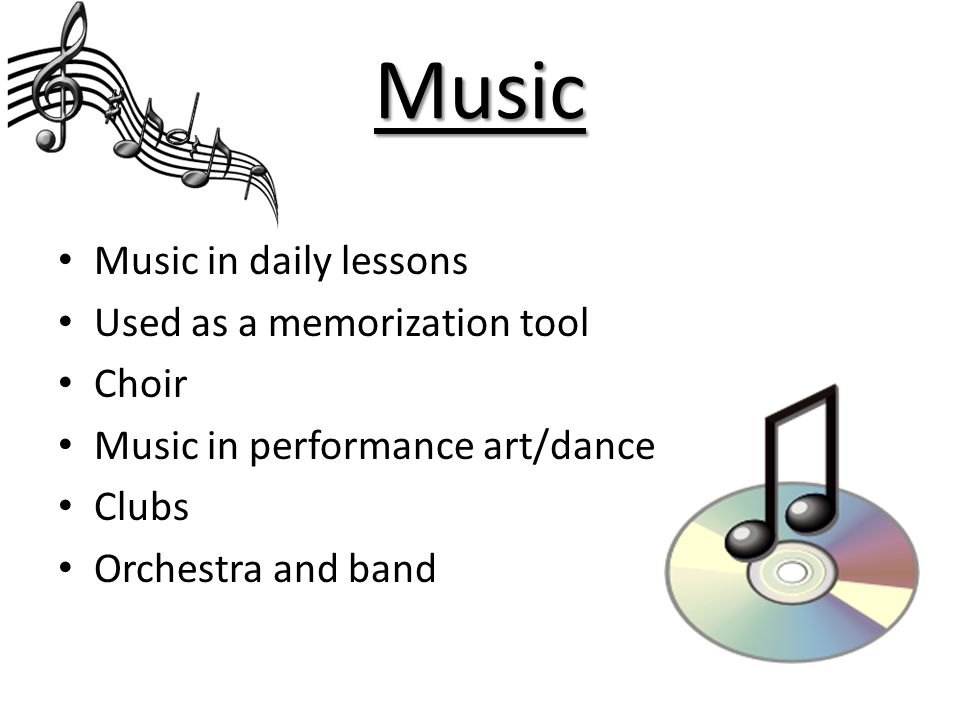 Music Music in daily lessons Used as a memorization tool Choir
