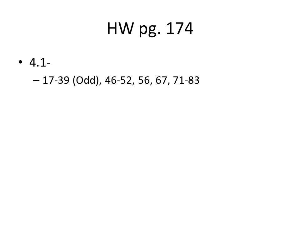 HW pg. 174 4.1- 17-39 (Odd), 46-52, 56, 67, 71-83