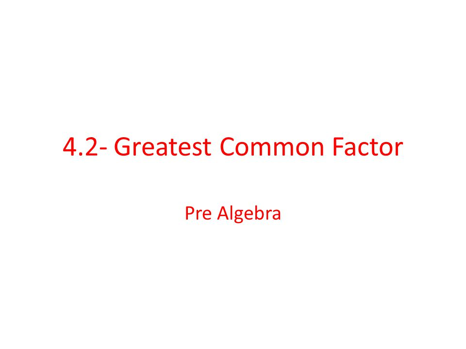 4.2- Greatest Common Factor