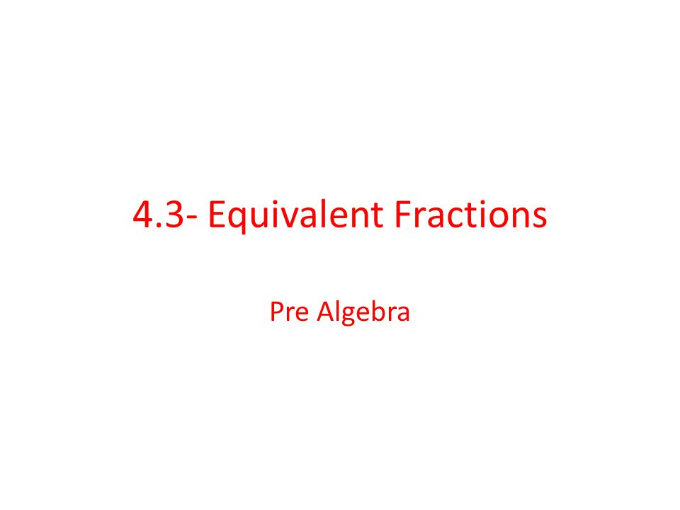 4.3- Equivalent Fractions