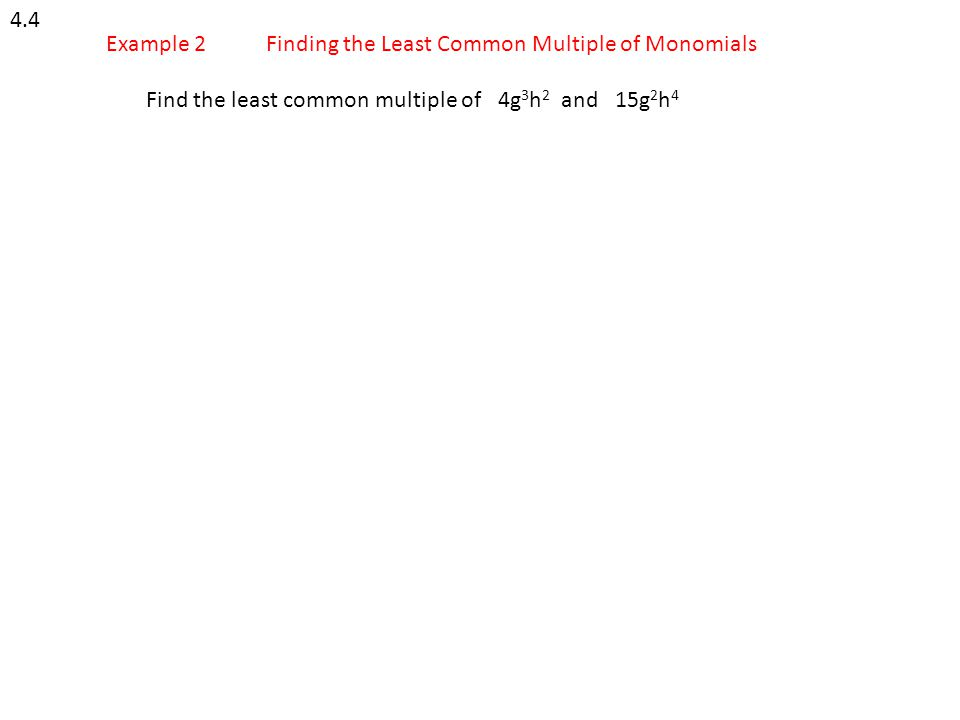 4.4 Example 2. Finding the Least Common Multiple of Monomials.