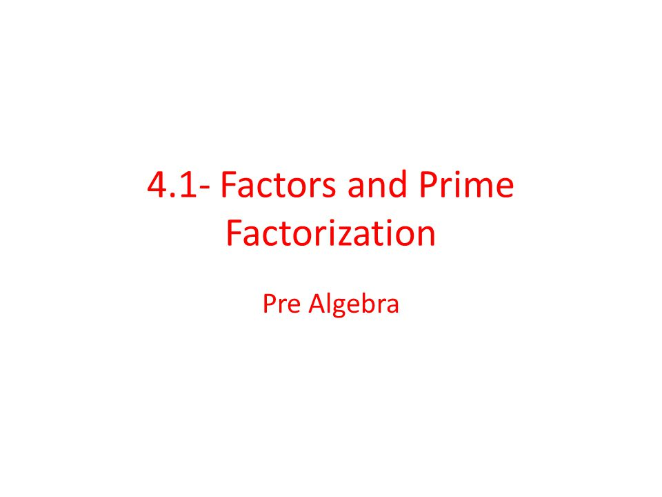 4.1- Factors and Prime Factorization