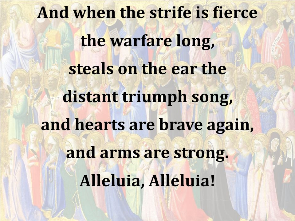 And when the strife is fierce and hearts are brave again,