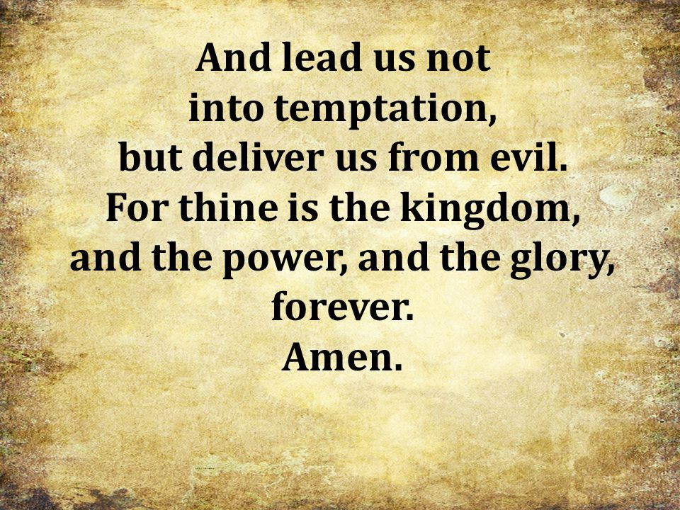 but deliver us from evil. For thine is the kingdom,