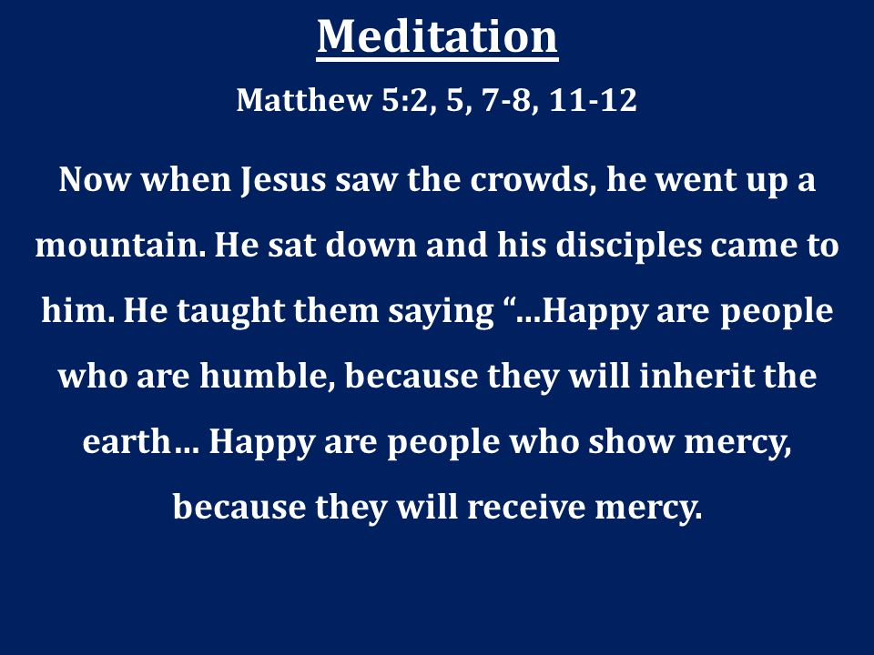 Meditation Matthew 5:2, 5, 7-8, 11-12.