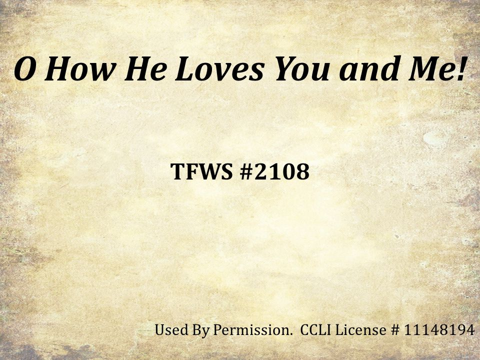 O How He Loves You and Me! TFWS #2108