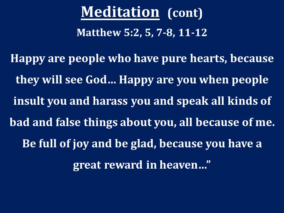 Meditation (cont) Matthew 5:2, 5, 7-8, 11-12.