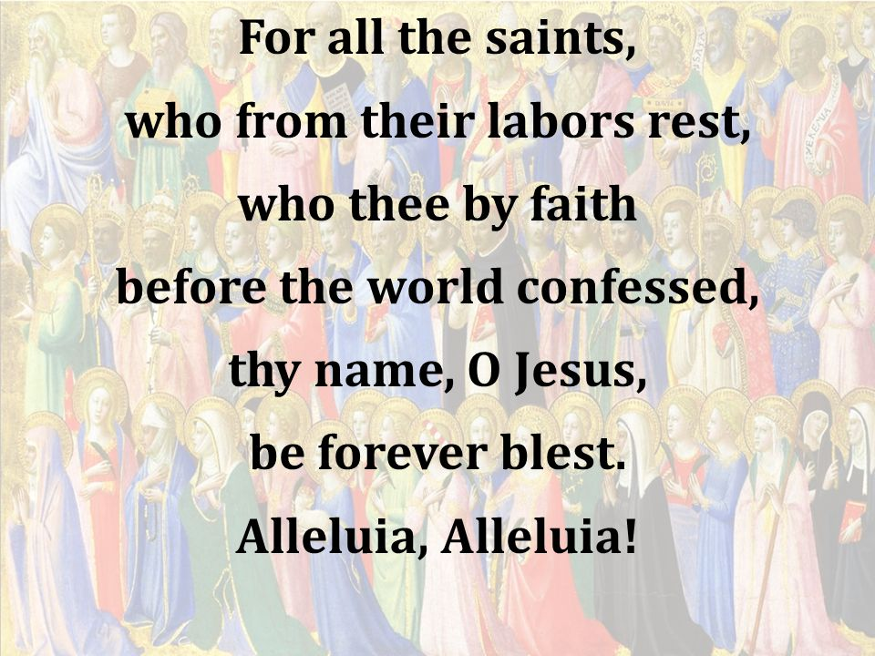 who from their labors rest, before the world confessed,