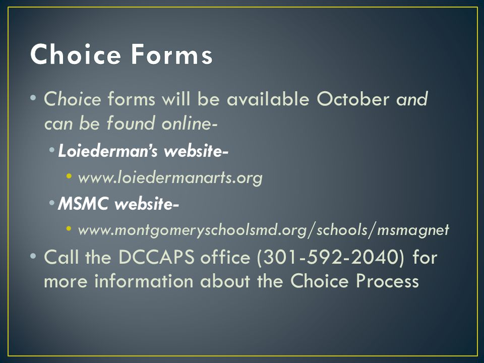 Choice Forms Choice forms will be available October and can be found online- Loiederman's website-