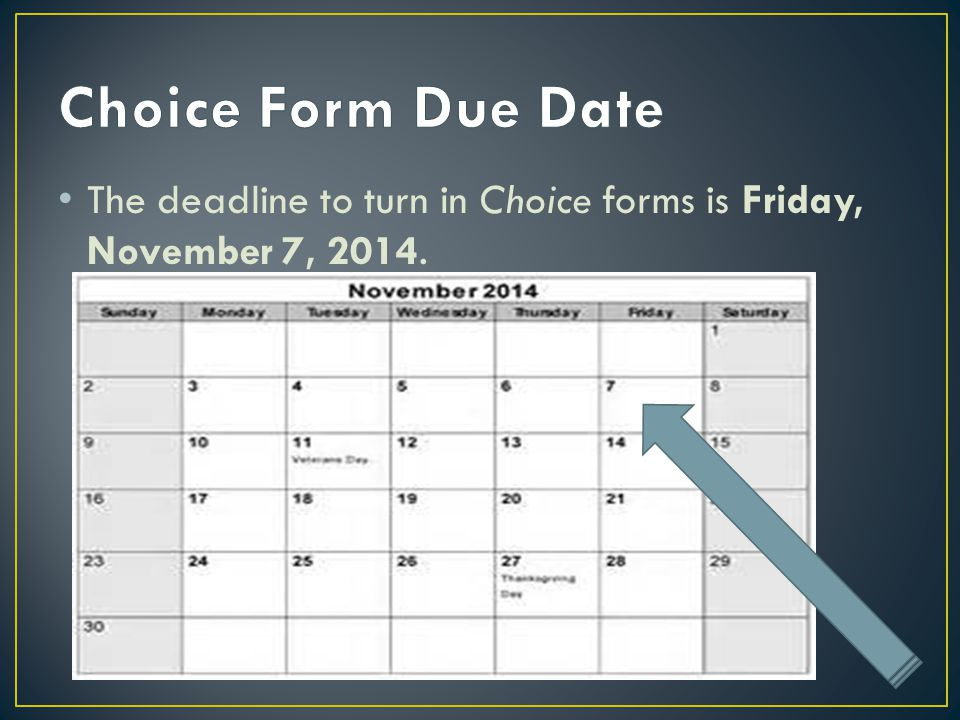 Choice Form Due Date The deadline to turn in Choice forms is Friday, November 7, 2014. Royce