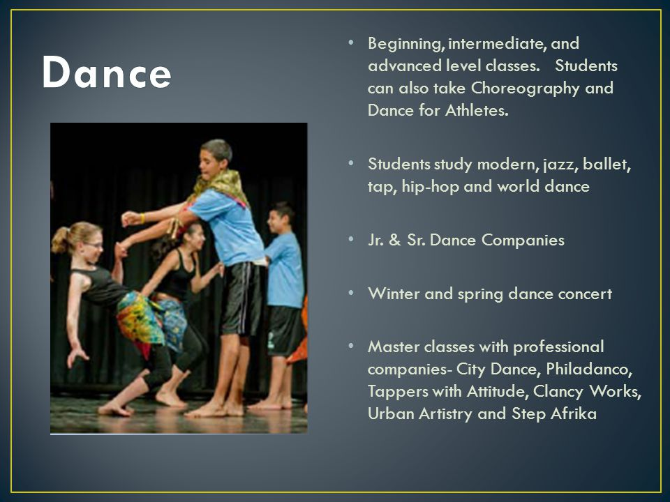 Dance Beginning, intermediate, and advanced level classes. Students can also take Choreography and Dance for Athletes.