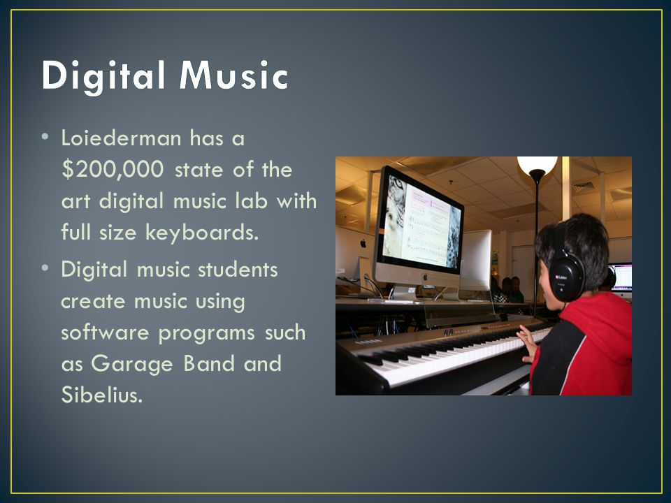 Digital Music Loiederman has a $200,000 state of the art digital music lab with full size keyboards.